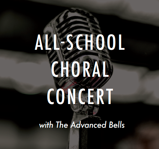 ALL-SCHOOL CHORAL CONCERT  with The Advanced Bells